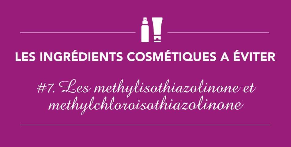 Les ingrédients à éviter • Épisode 7 • Le methylisothiazolinone