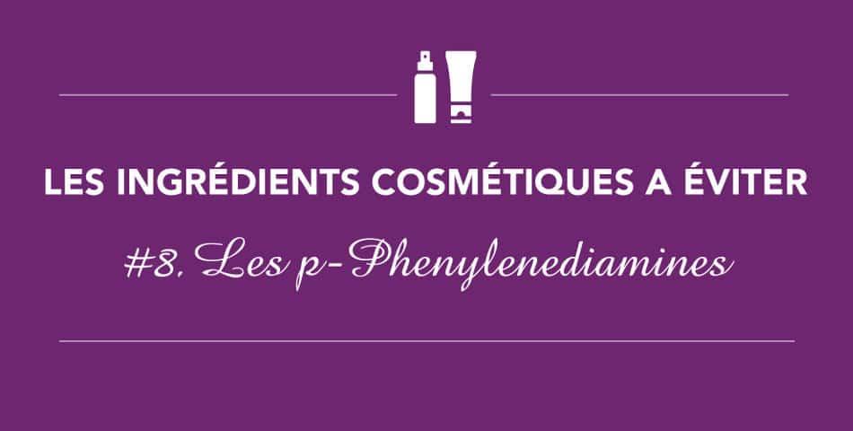 Les ingrédients à éviter • Épisode 8 • Les p-Phenylenediamine et ses dérivés