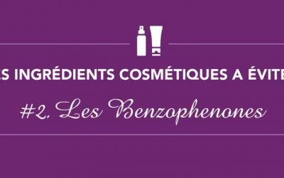 Les ingrédients à éviter • Épisode 2 • Les Benzophenones