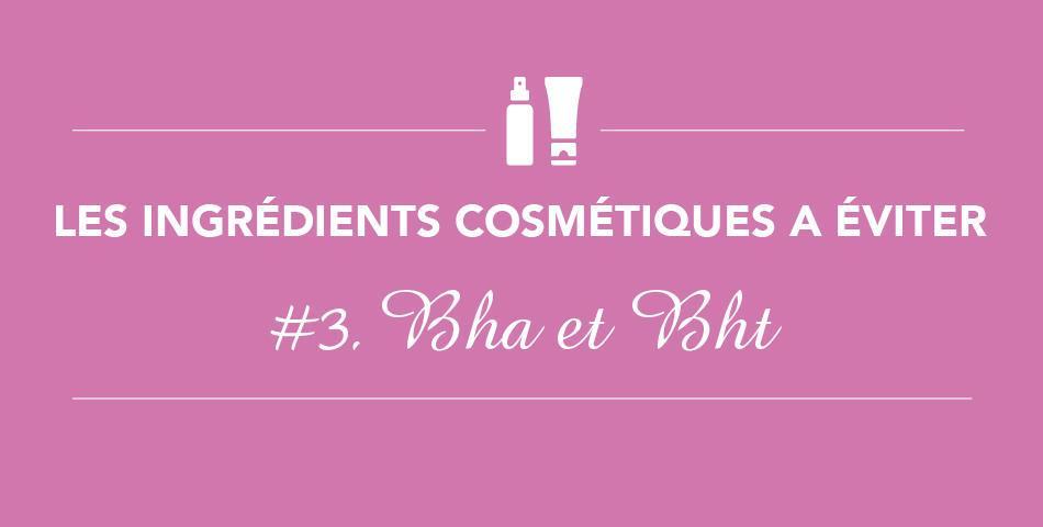 BHT, BHA, ingredients cosmetiques, filtre solaire, perturbateurs endocriniens