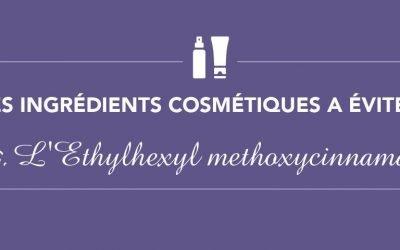 Les ingrédients à éviter • Épisode 6 • L'Ethylhexyl methoxycinnamate