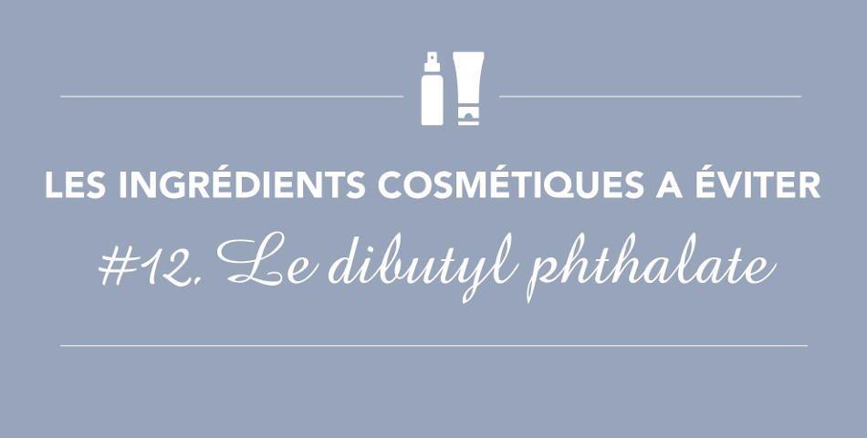 Le dibutyl phthalate, un ingrédient cosmétique perturbateur endocrinien