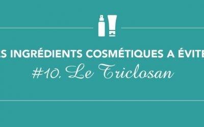 Les ingrédients à éviter • Épisode 10 • Le Triclosan