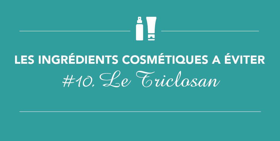 Evitez le triclosan dans les cosmétiques, c'est un antibactérien perturbateur endocrinien