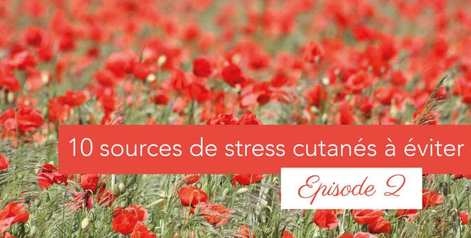 10 sources de stress cutanés à éviter pour une peau heureuse • Épisode 2