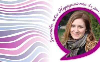 SAMANTHA, notre Happycurienne du jour se révèle !