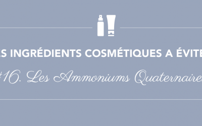 Les ingrédients à éviter • Épisode 16 • Les ammoniums quaternaires