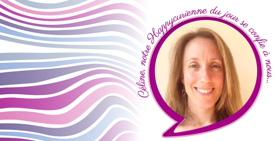 Interview de notre fidèle Happycurienne Céline, adepte de L'Optimiste