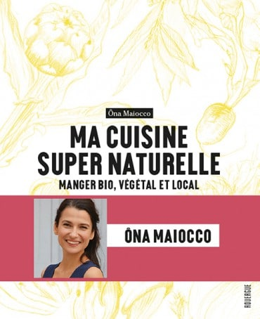ma cuisine super naturelle bio vegetal local ona maiocco