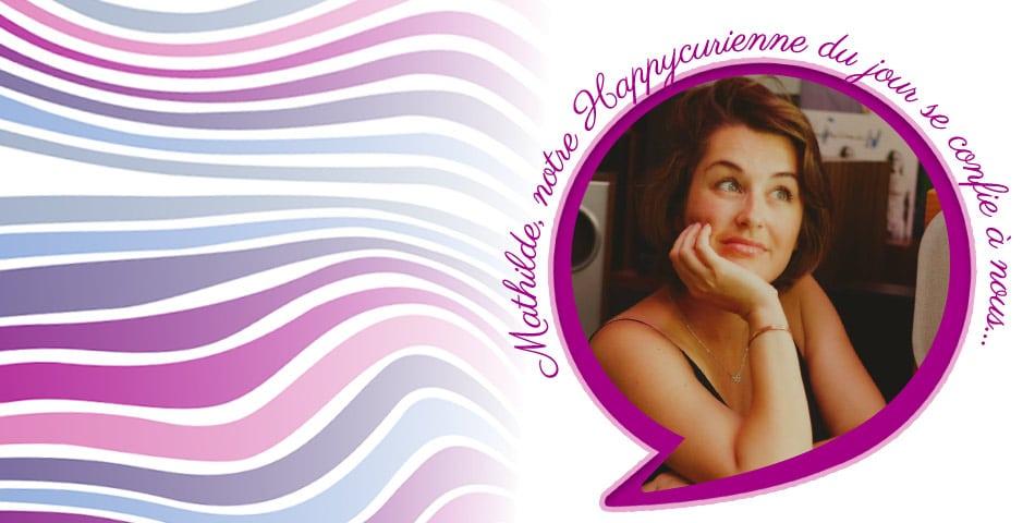 Rencontrez Mathilde, co-créatrice et adepte des Happycuriennes