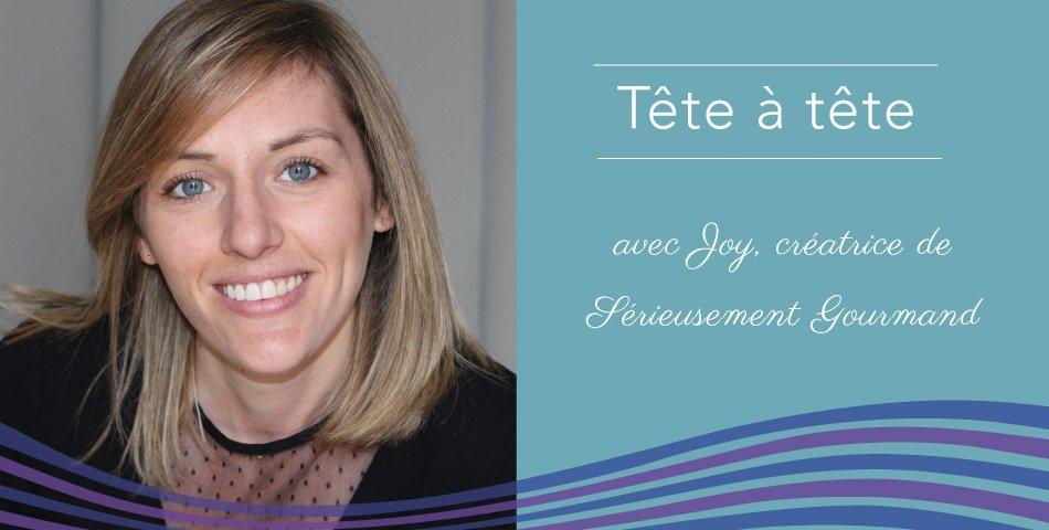 Joy, créatrice de Sérieusement Gourmand et coach en développement personnel