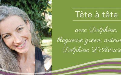 Rencontrez Delphine L'Astucieuse, green blogueuse